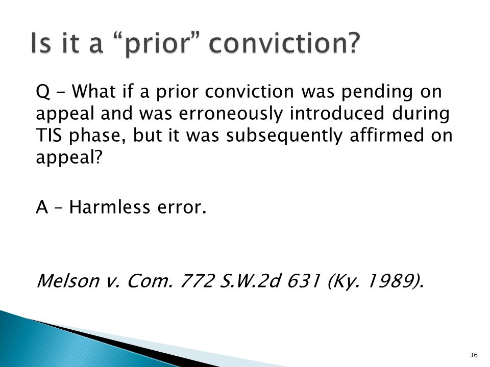 Q - What if a prior conviction was pending on appeal and was erroneously introduced during TIS phase, but it was subsequently affirmed on appeal.