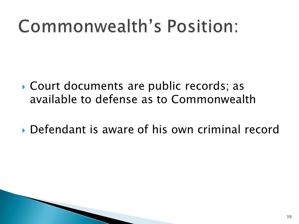  Court documents are public records; as available to defense as to Commonwealth  Defendant is aware of his own criminal record 39