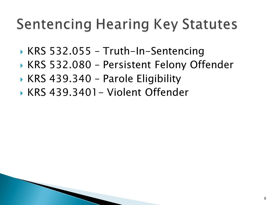  KRS 532.055 – Truth-In-Sentencing  KRS 532.080 – Persistent Felony Offender  KRS 439.340 – Parole Eligibility  KRS 439.3401- Violent Offender 8