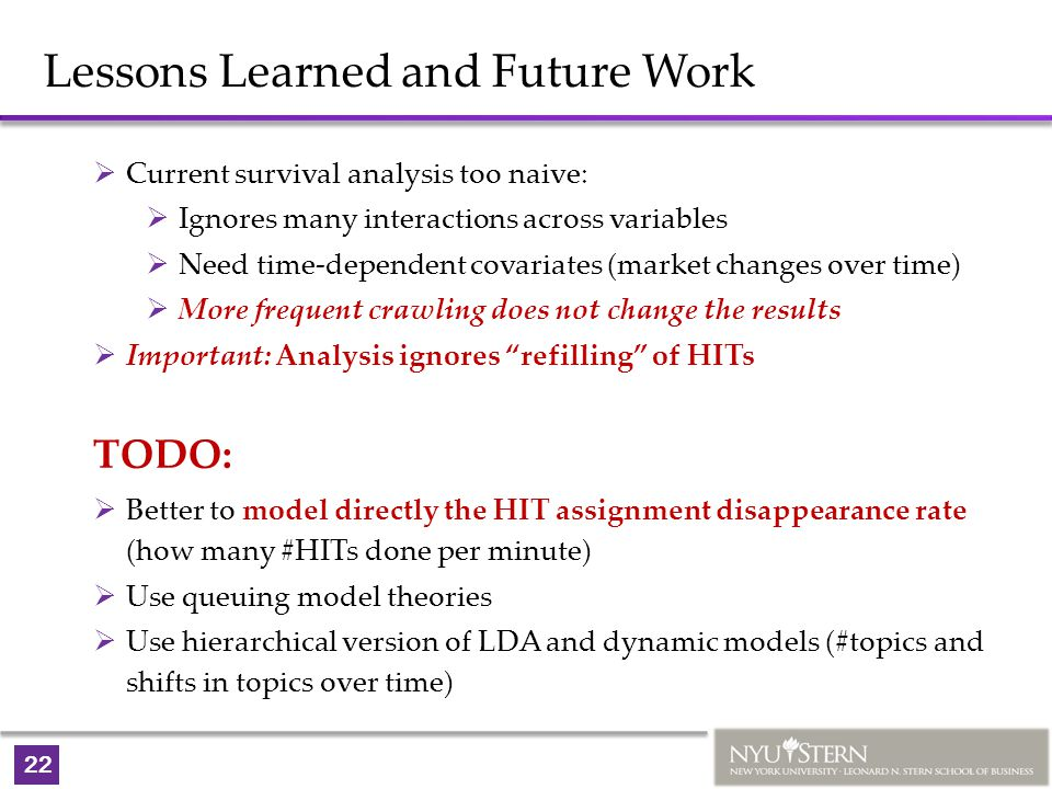 22 Lessons Learned and Future Work  Current survival analysis too naive:  Ignores many interactions across variables  Need time-dependent covariate