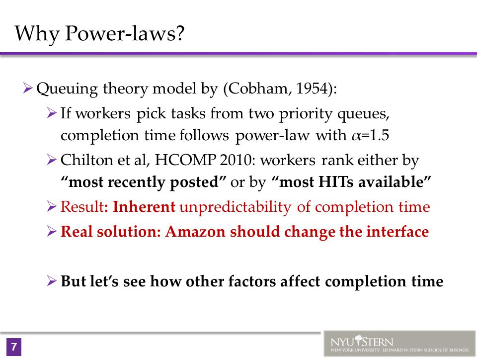 7 Why Power-laws?  Queuing theory model by (Cobham, 1954):  If workers pick tasks from two priority queues, completion time follows power-law with α
