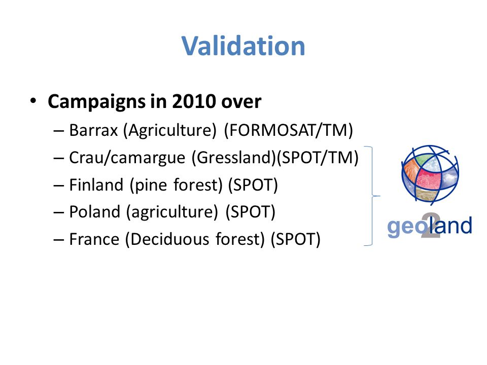 Validation Campaigns in 2010 over – Barrax (Agriculture) (FORMOSAT/TM) – Crau/camargue (Gressland)(SPOT/TM) – Finland (pine forest) (SPOT) – Poland (a