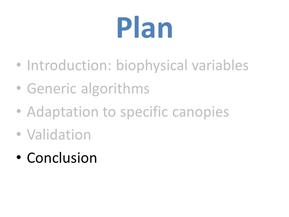 Plan Introduction: biophysical variables Generic algorithms Adaptation to specific canopies Validation Conclusion