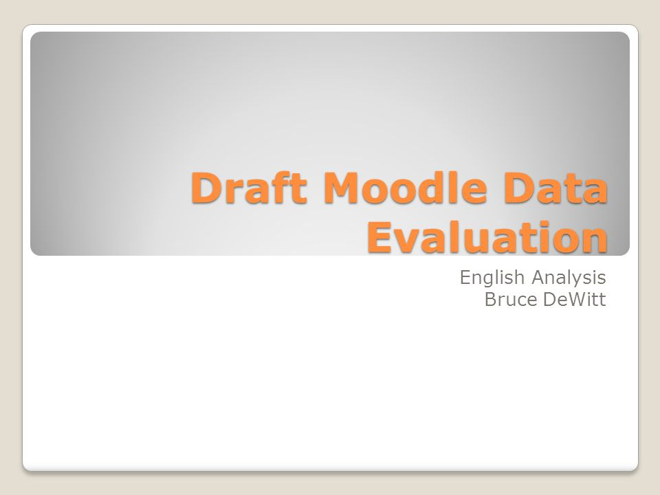 Draft Moodle Data Evaluation English Analysis Bruce DeWitt