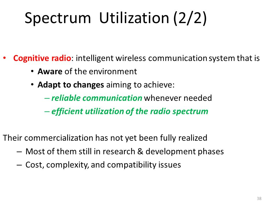38 Spectrum Utilization (2/2) Cognitive radio: intelligent wireless communication system that is Aware of the environment Adapt to changes aiming to a