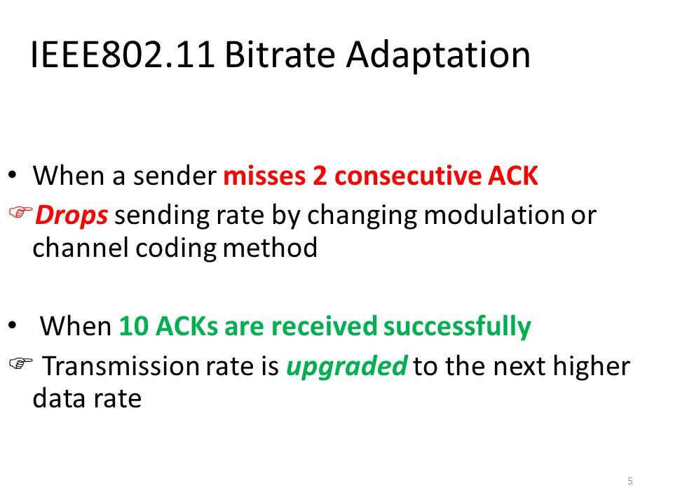 5 IEEE802.11 Bitrate Adaptation When a sender misses 2 consecutive ACK  Drops sending rate by changing modulation or channel coding method When 10 AC