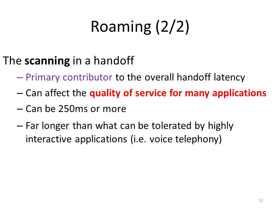52 Roaming (2/2) The scanning in a handoff – Primary contributor to the overall handoff latency – Can affect the quality of service for many applicati