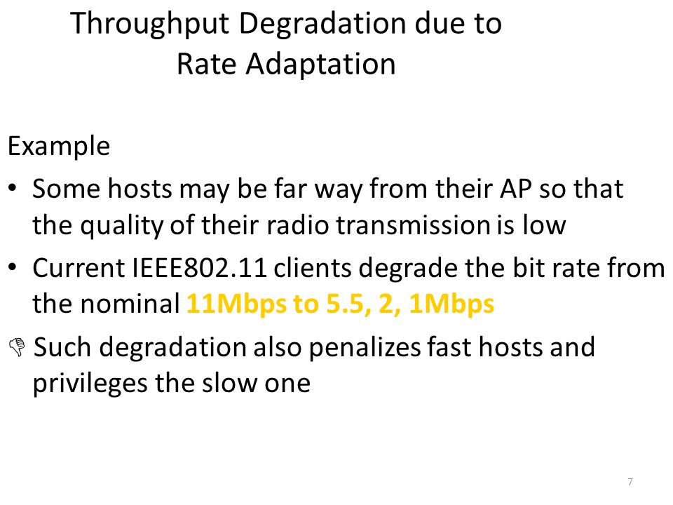 7 Throughput Degradation due to Rate Adaptation Example Some hosts may be far way from their AP so that the quality of their radio transmission is low