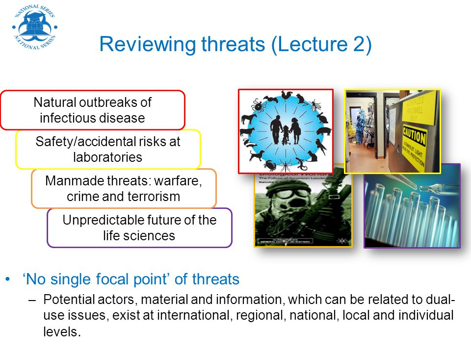 'No single focal point' of threats –Potential actors, material and information, which can be related to dual- use issues, exist at international, regional, national, local and individual levels.