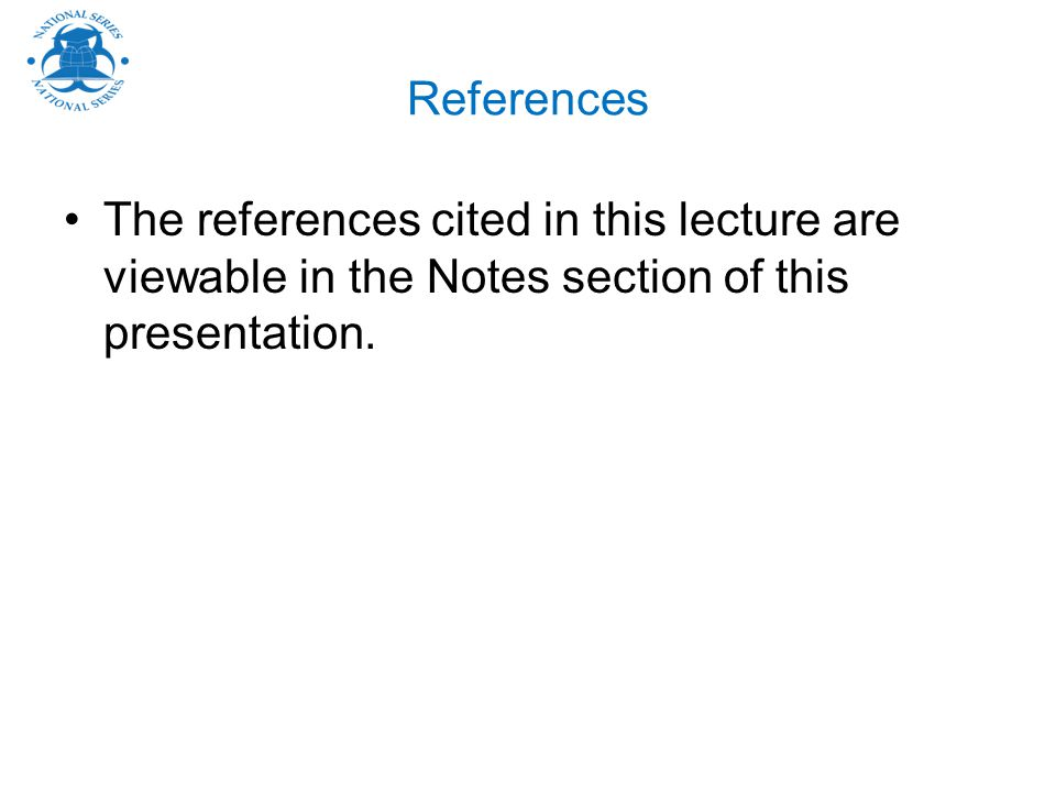 References The references cited in this lecture are viewable in the Notes section of this presentation.