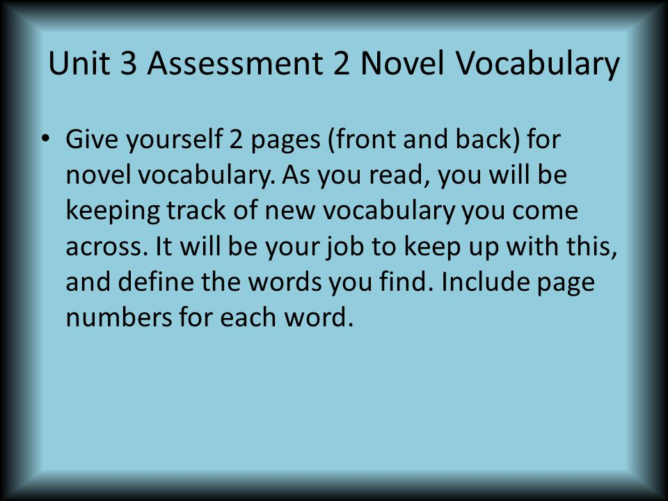 Unit 3 Assessment 2 Novel Vocabulary Give yourself 2 pages (front and back) for novel vocabulary.
