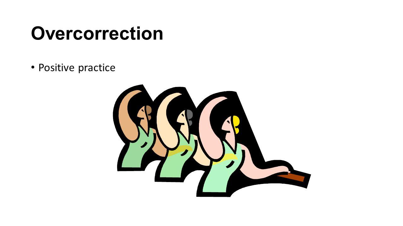 Overcorrection Positive practice