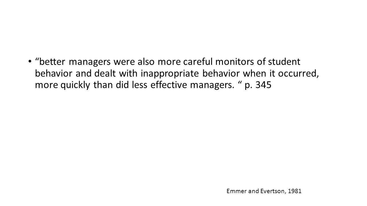 """better managers were also more careful monitors of student behavior and dealt with inappropriate behavior when it occurred, more quickly than did les"