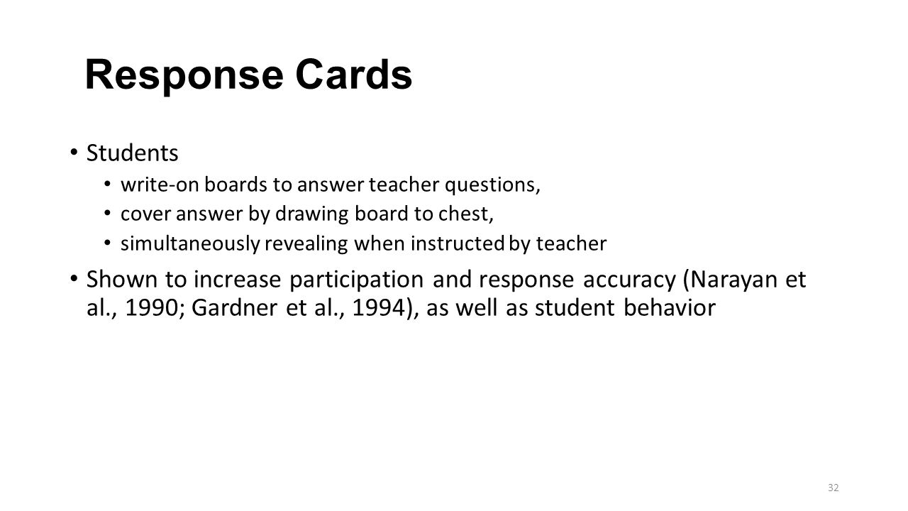 Response Cards Students write-on boards to answer teacher questions, cover answer by drawing board to chest, simultaneously revealing when instructed