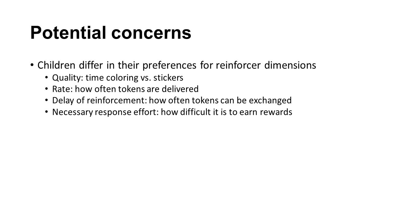Potential concerns Children differ in their preferences for reinforcer dimensions Quality: time coloring vs. stickers Rate: how often tokens are deliv