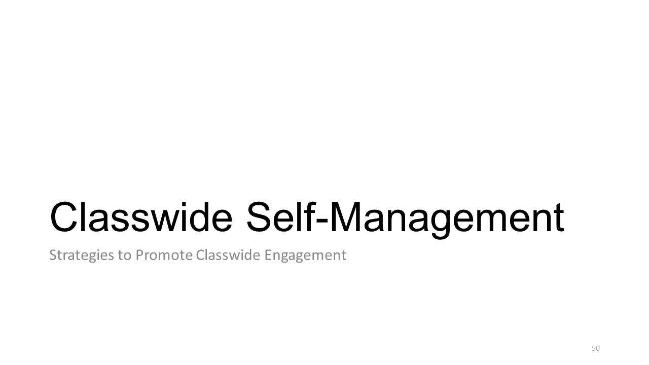Classwide Self-Management Strategies to Promote Classwide Engagement 50