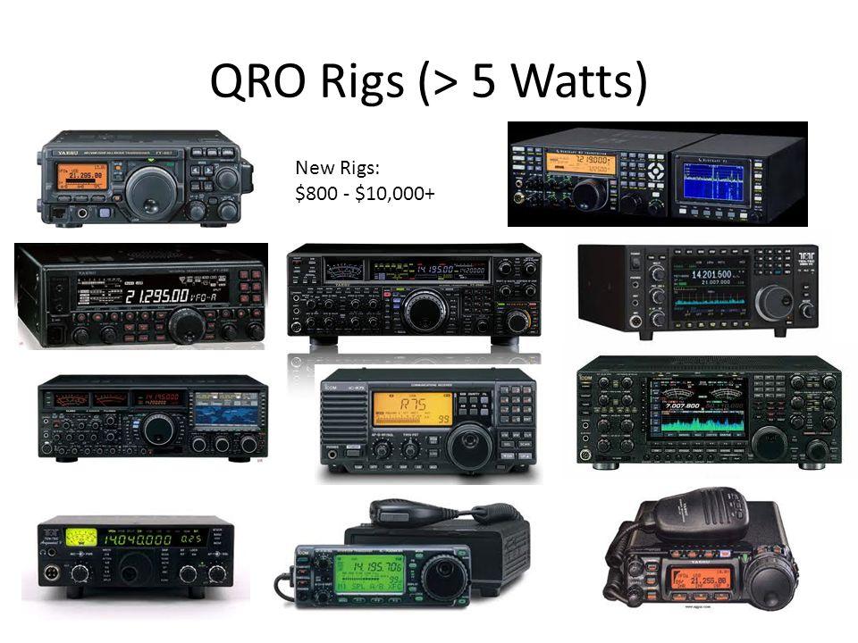 QRO Rigs (> 5 Watts) New Rigs: $800 - $10,000+