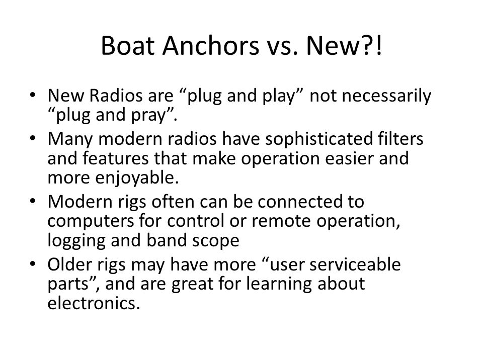 "Boat Anchors vs. New?! New Radios are ""plug and play"" not necessarily ""plug and pray"". Many modern radios have sophisticated filters and features that"