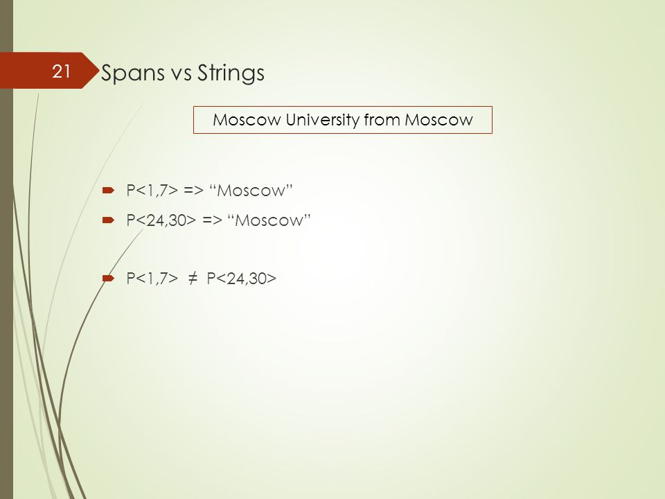 "Spans vs Strings  P => ""Moscow""  P ≠ P 21 Moscow University from Moscow"