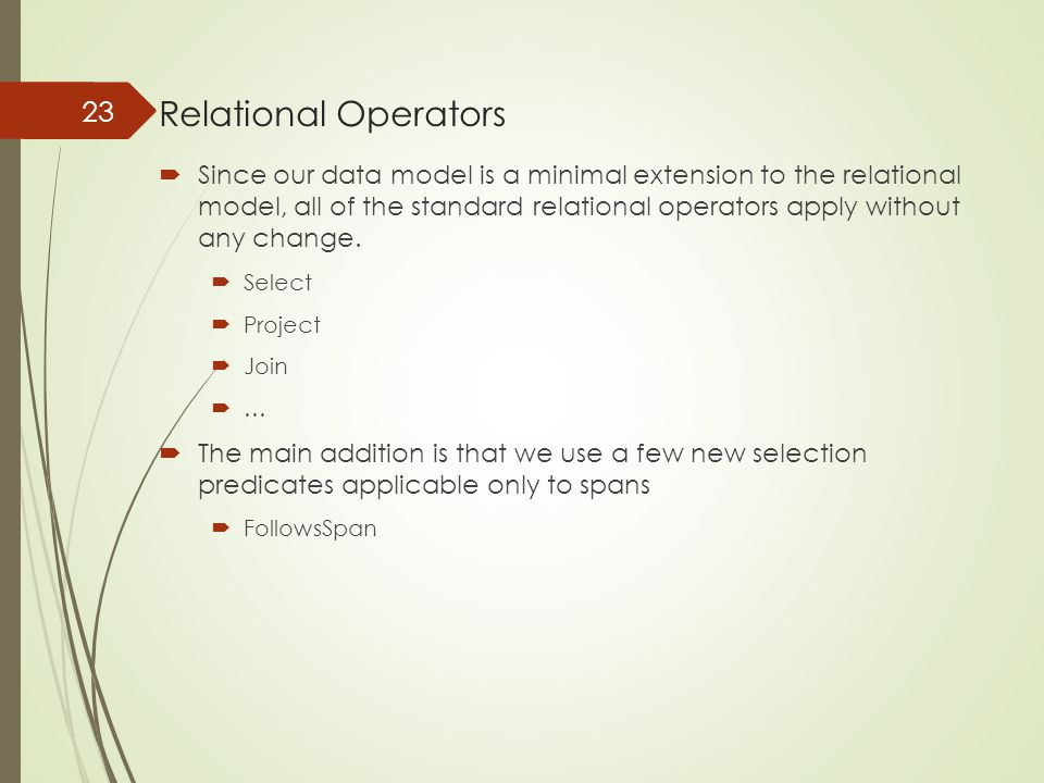 Relational Operators  Since our data model is a minimal extension to the relational model, all of the standard relational operators apply without any