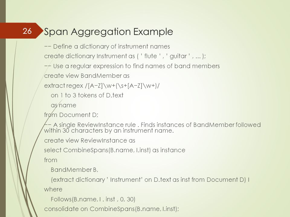 Span Aggregation Example −− Define a dictionary of instrument names create dictionary Instrument as ( ' flute ', ' guitar ',... ); −− Use a regular ex
