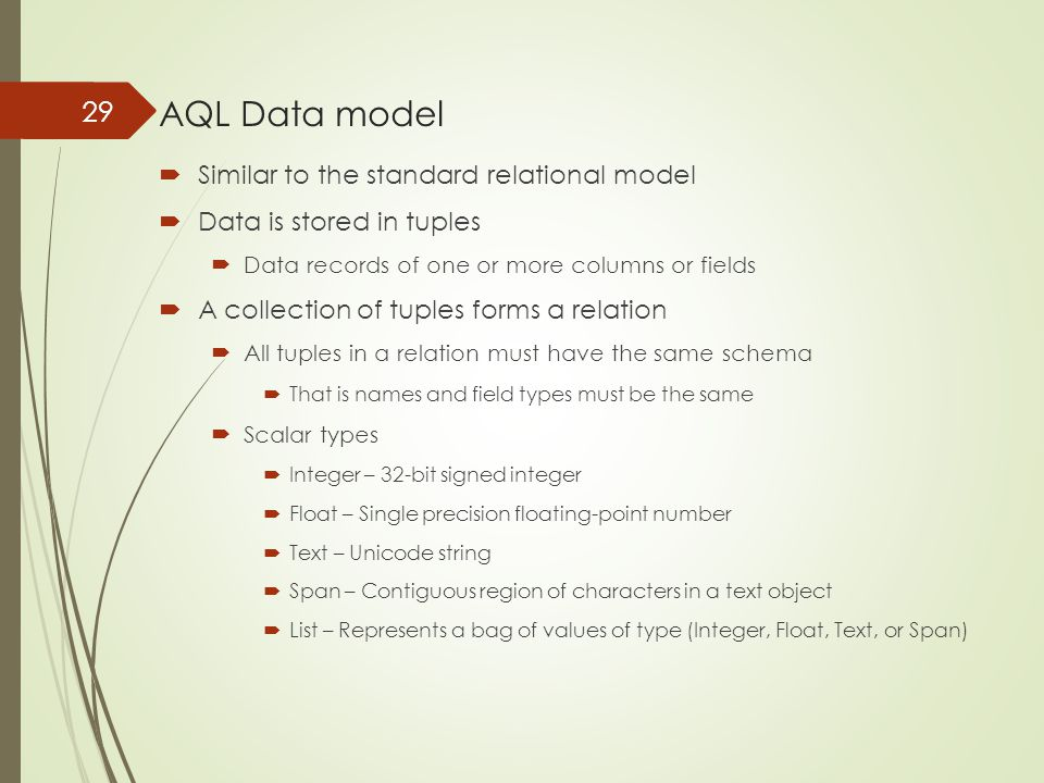 AQL Data model  Similar to the standard relational model  Data is stored in tuples  Data records of one or more columns or fields  A collection of
