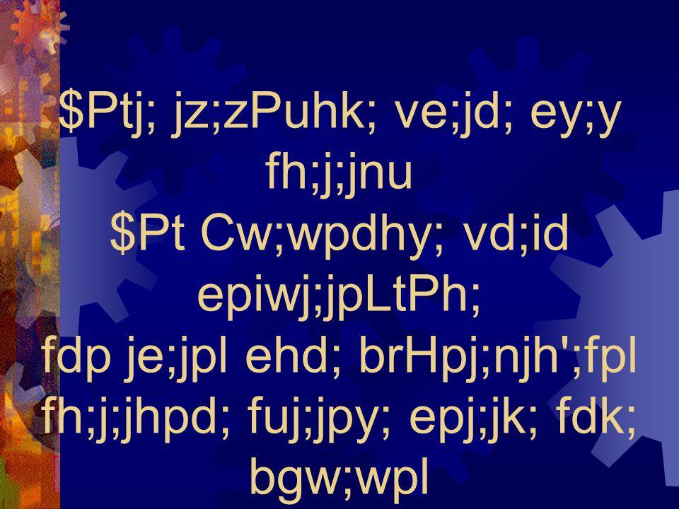 $Ptj; jz;zPuhk; ve;jd; ey;y fh;j;jnu $Pt Cw;wpdhy; vd;id epiwj;jpLtPh; fdp je;jpl ehd; brHpj;njh';fpl fh;j;jhpd; fuj;jpy; epj;jk; fdk; bgw;wpl