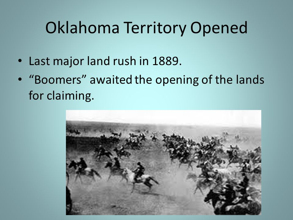"""Oklahoma Territory Opened Last major land rush in 1889. """"Boomers"""" awaited the opening of the lands for claiming."""