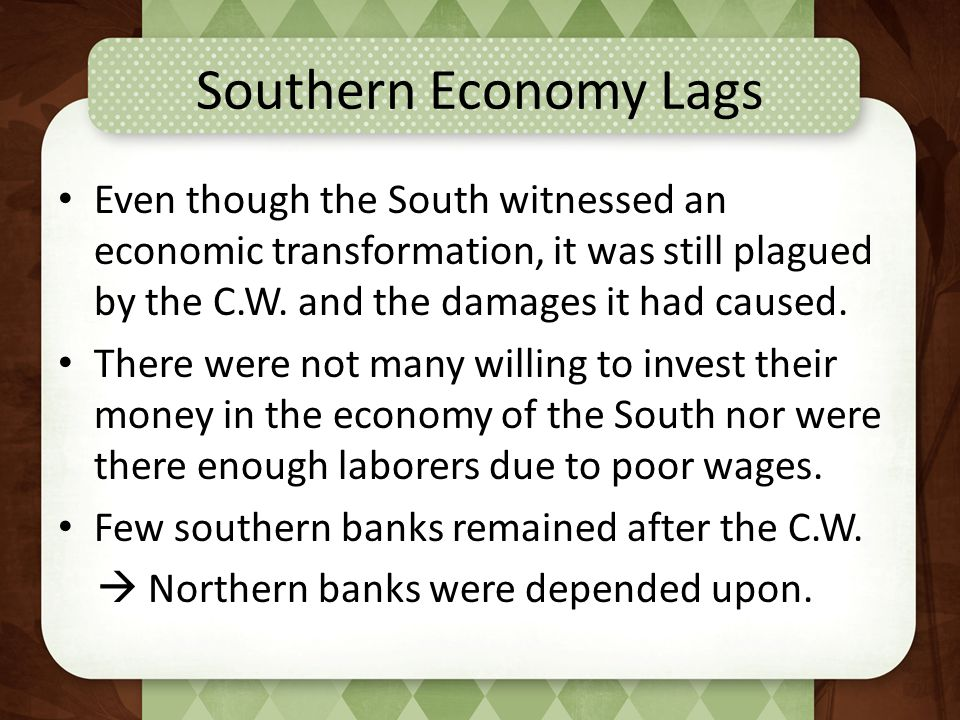 Southern Economy Lags Even though the South witnessed an economic transformation, it was still plagued by the C.W.