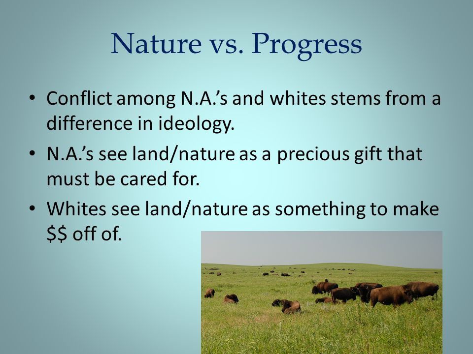 Nature vs.Progress Conflict among N.A.'s and whites stems from a difference in ideology.