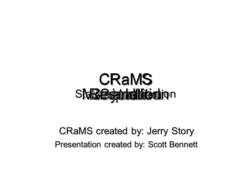 C Station Identification RaMS Manipulation System ControlledResolution and CRaMS CRaMS created by: Jerry Story Presentation created by: Scott Bennett