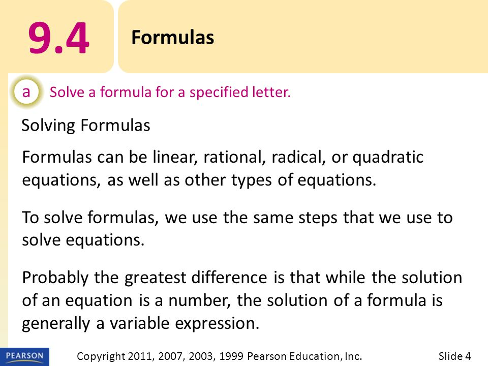 Solving Formulas Formulas can be linear, rational, radical, or quadratic equations, as well as other types of equations.