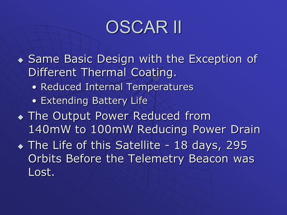 OSCAR II  Same Basic Design with the Exception of Different Thermal Coating. Reduced Internal TemperaturesReduced Internal Temperatures Extending Bat