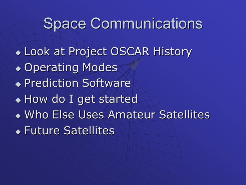 Space Communications  Look at Project OSCAR History  Operating Modes  Prediction Software  How do I get started  Who Else Uses Amateur Satellites
