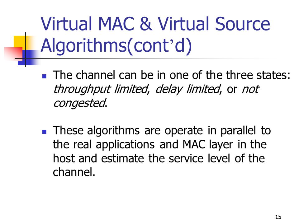 15 Virtual MAC & Virtual Source Algorithms(cont ' d) The channel can be in one of the three states: throughput limited, delay limited, or not congeste