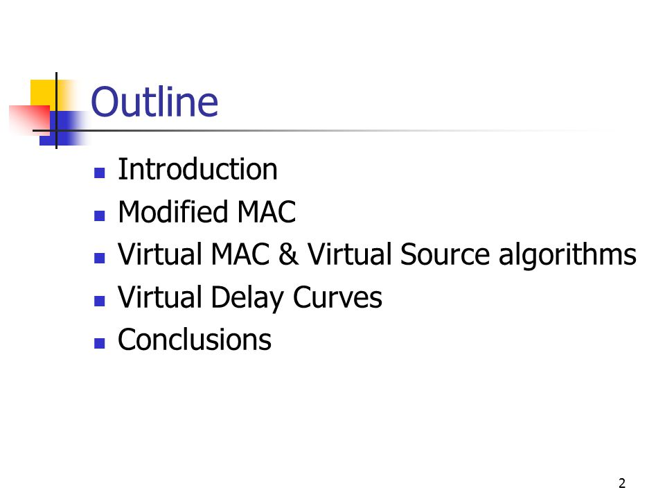 2 Outline Introduction Modified MAC Virtual MAC & Virtual Source algorithms Virtual Delay Curves Conclusions