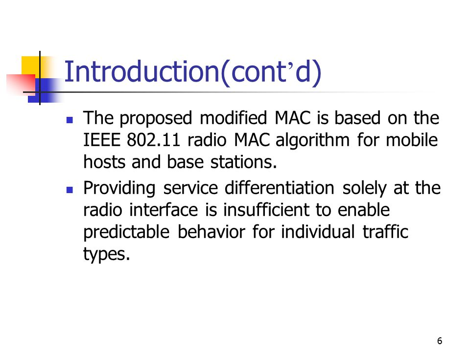 6 Introduction(cont ' d) The proposed modified MAC is based on the IEEE 802.11 radio MAC algorithm for mobile hosts and base stations. Providing servi