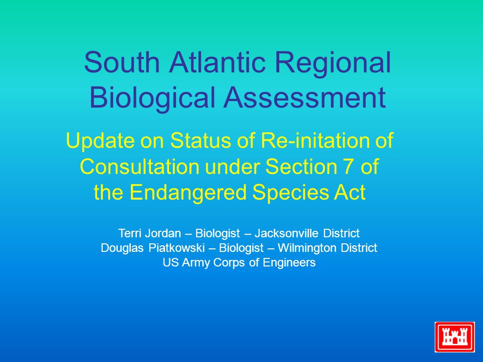 South Atlantic Regional Biological Assessment Update on Status of Re-initation of Consultation under Section 7 of the Endangered Species Act Terri Jor