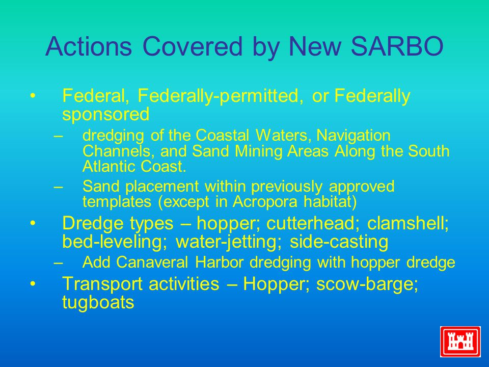 Actions Covered by New SARBO Federal, Federally-permitted, or Federally sponsored –dredging of the Coastal Waters, Navigation Channels, and Sand Mining Areas Along the South Atlantic Coast.