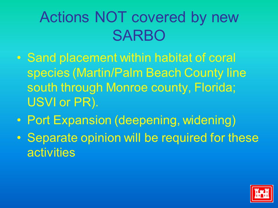 Actions NOT covered by new SARBO Sand placement within habitat of coral species (Martin/Palm Beach County line south through Monroe county, Florida; USVI or PR).