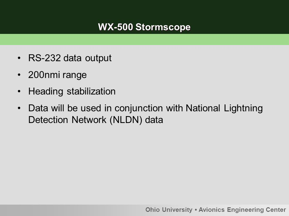 Ohio University Avionics Engineering Center WX-500 Stormscope RS-232 data output 200nmi range Heading stabilization Data will be used in conjunction with National Lightning Detection Network (NLDN) data