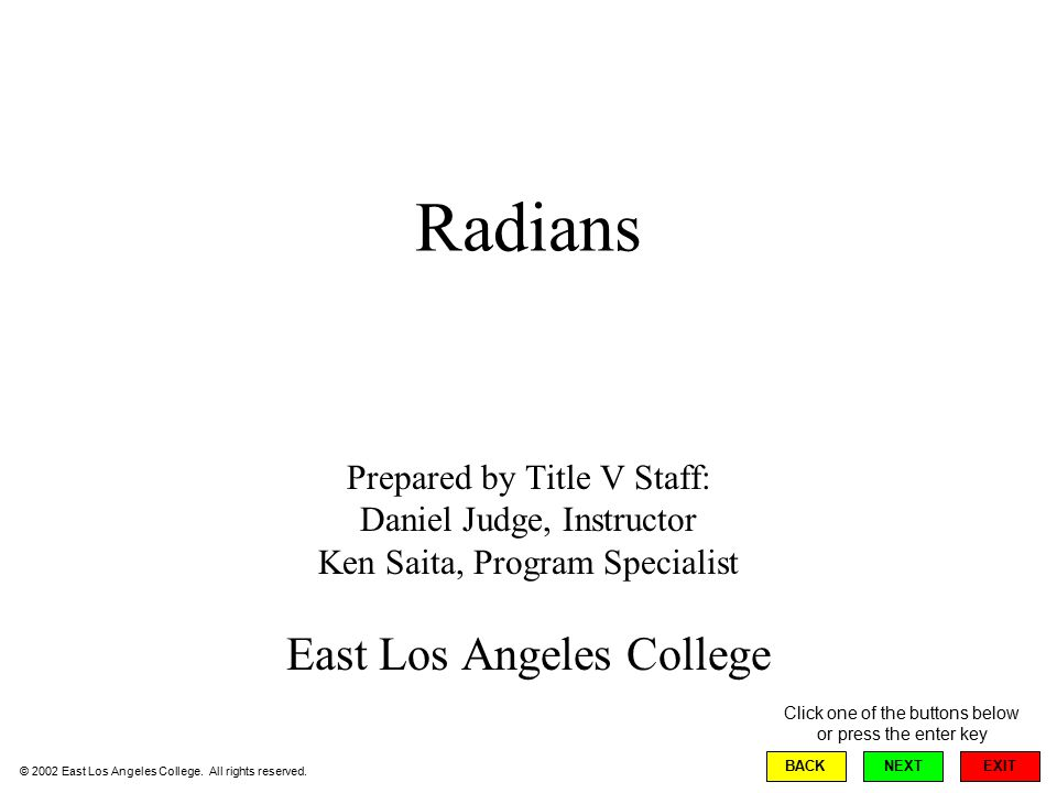Radians Prepared by Title V Staff: Daniel Judge, Instructor Ken Saita, Program Specialist East Los Angeles College EXIT BACKNEXT © 2002 East Los Angeles College.