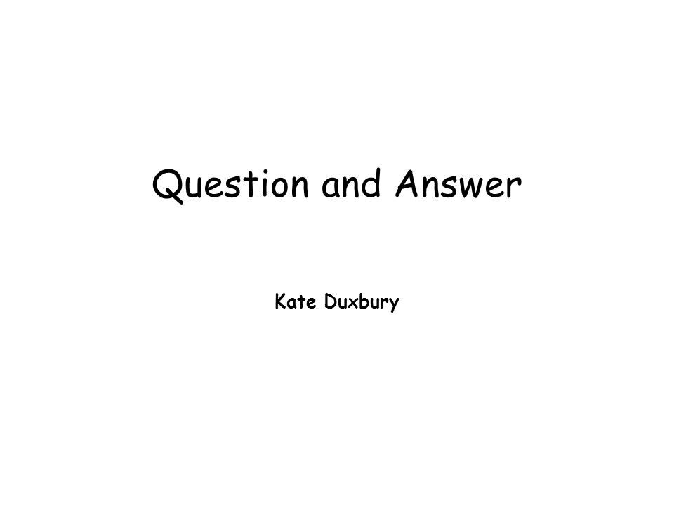 Question and Answer Kate Duxbury