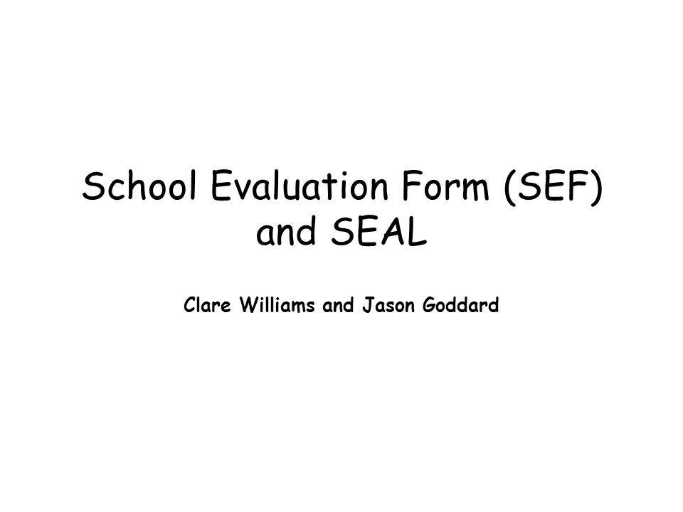School Evaluation Form (SEF) and SEAL Clare Williams and Jason Goddard
