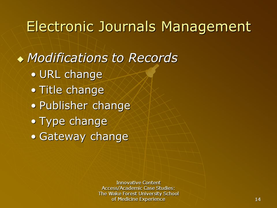 Innovative Content Access/Academic Case Studies: The Wake Forest University School of Medicine Experience 14 Electronic Journals Management  Modifications to Records URL changeURL change Title changeTitle change Publisher changePublisher change Type changeType change Gateway changeGateway change
