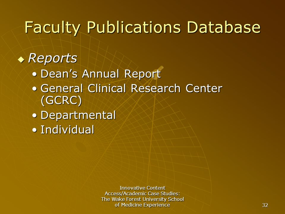 Innovative Content Access/Academic Case Studies: The Wake Forest University School of Medicine Experience 32 Faculty Publications Database  Reports Dean's Annual ReportDean's Annual Report General Clinical Research Center (GCRC)General Clinical Research Center (GCRC) DepartmentalDepartmental IndividualIndividual