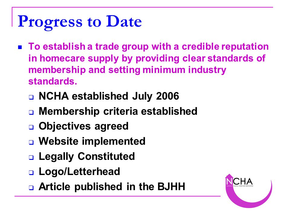 To establish a trade group with a credible reputation in homecare supply by providing clear standards of membership and setting minimum industry standards.