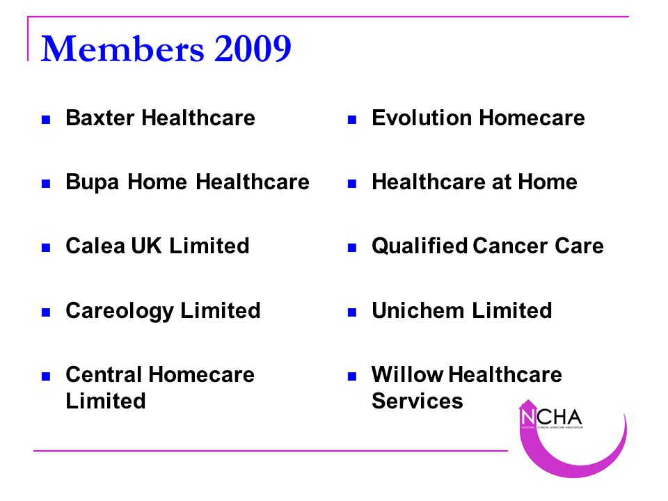 Members 2009 Baxter Healthcare Bupa Home Healthcare Calea UK Limited Careology Limited Central Homecare Limited Evolution Homecare Healthcare at Home