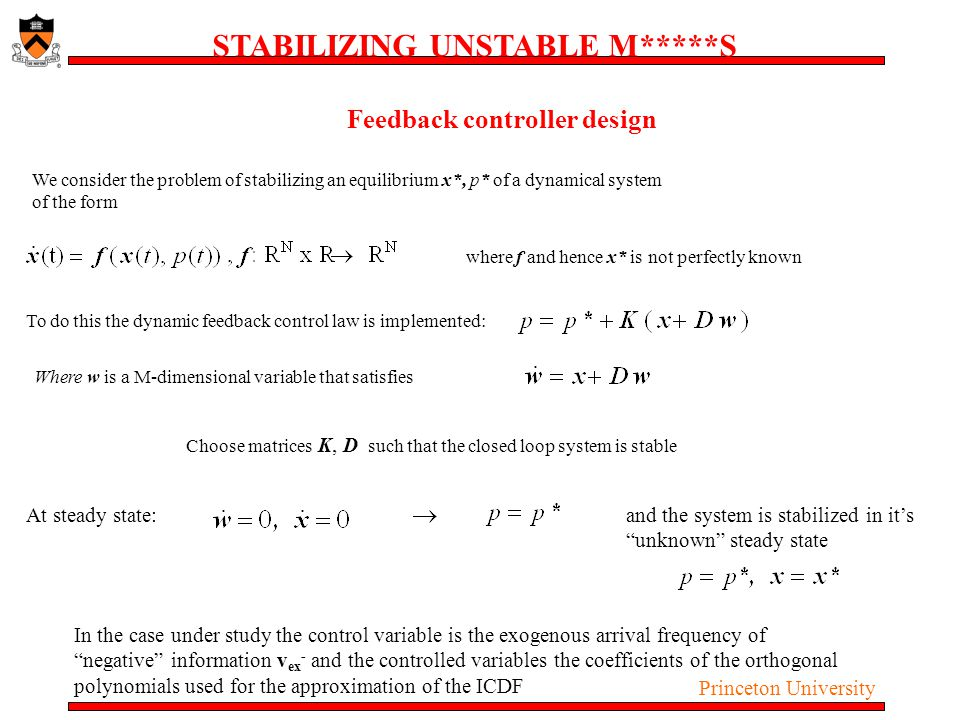 Princeton University STABILIZING UNSTABLE M*****S Feedback controller design We consider the problem of stabilizing an equilibrium x*, p* of a dynamic