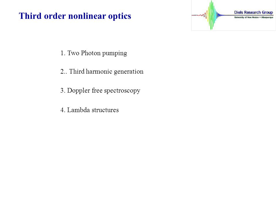 Third order nonlinear optics 1. Two Photon pumping 2..